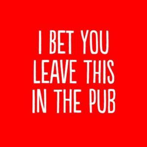 Bet You Leave This In The Pub Greeting Card